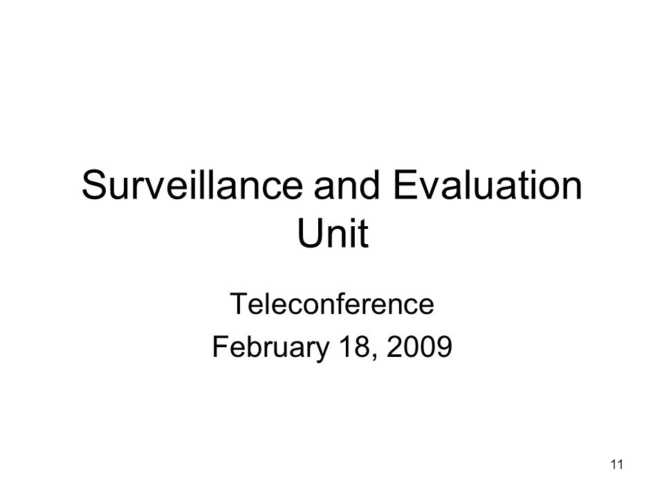 11 Surveillance and Evaluation Unit Teleconference February 18, 2009