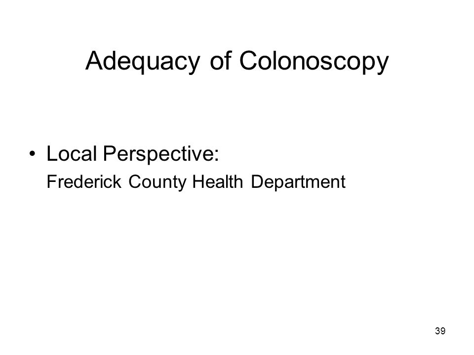 39 Adequacy of Colonoscopy Local Perspective: Frederick County Health Department