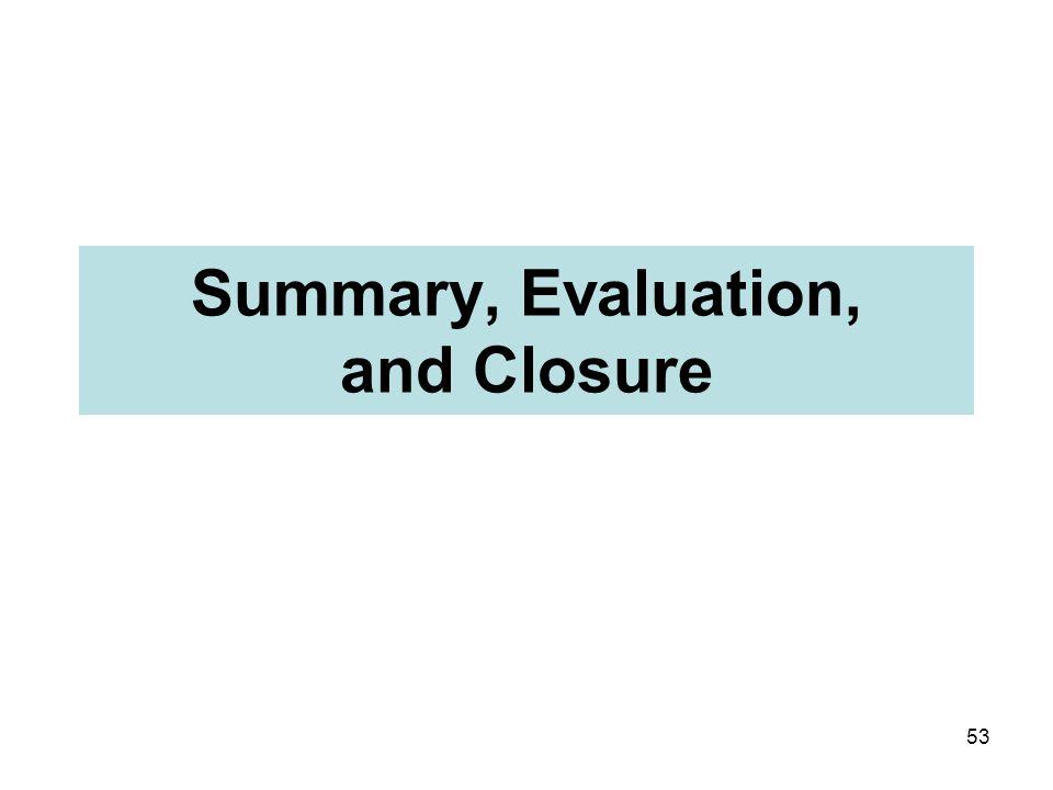 53 Summary, Evaluation, and Closure