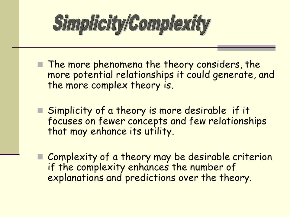 The more phenomena the theory considers, the more potential relationships it could generate, and the more complex theory is.