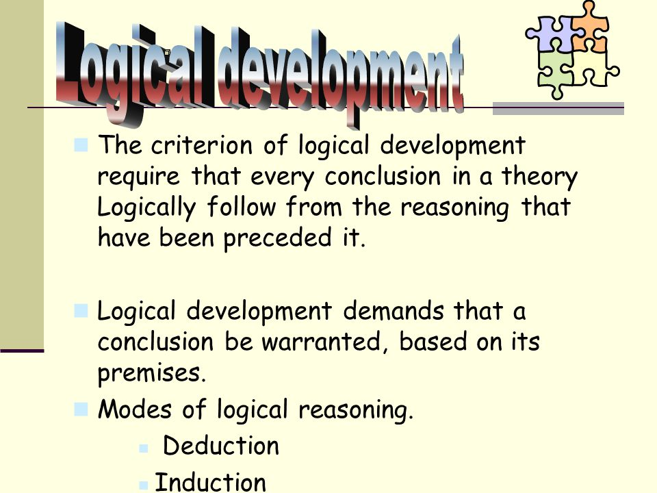 The criterion of logical development require that every conclusion in a theory Logically follow from the reasoning that have been preceded it.