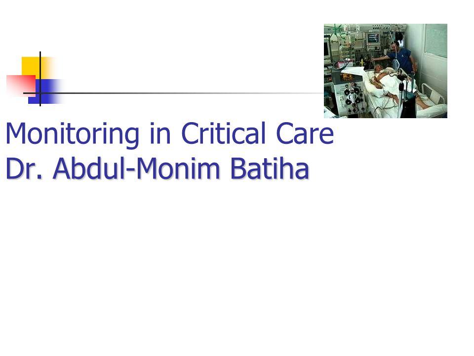 Dr. Abdul-Monim Batiha Monitoring in Critical Care Dr. Abdul-Monim Batiha