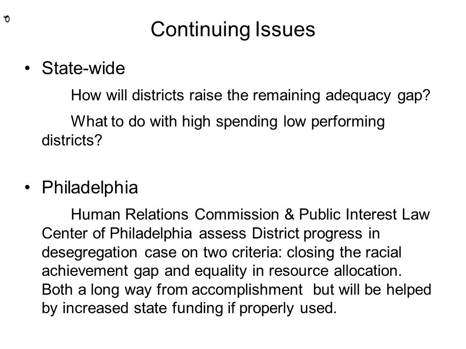 * * 0 Continuing Issues State-wide How will districts raise the remaining adequacy gap.