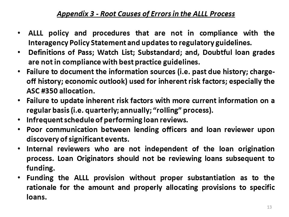 Appendix 3 - Root Causes of Errors in the ALLL Process ALLL policy and procedures that are not in compliance with the Interagency Policy Statement and updates to regulatory guidelines.
