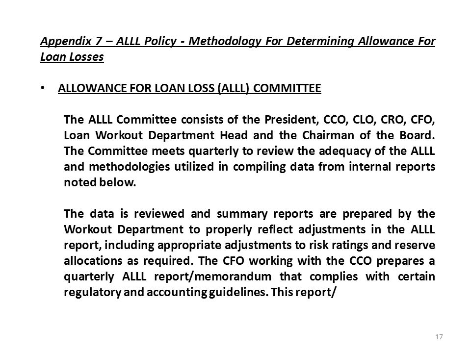 Appendix 7 – ALLL Policy - Methodology For Determining Allowance For Loan Losses ALLOWANCE FOR LOAN LOSS (ALLL) COMMITTEE The ALLL Committee consists of the President, CCO, CLO, CRO, CFO, Loan Workout Department Head and the Chairman of the Board.