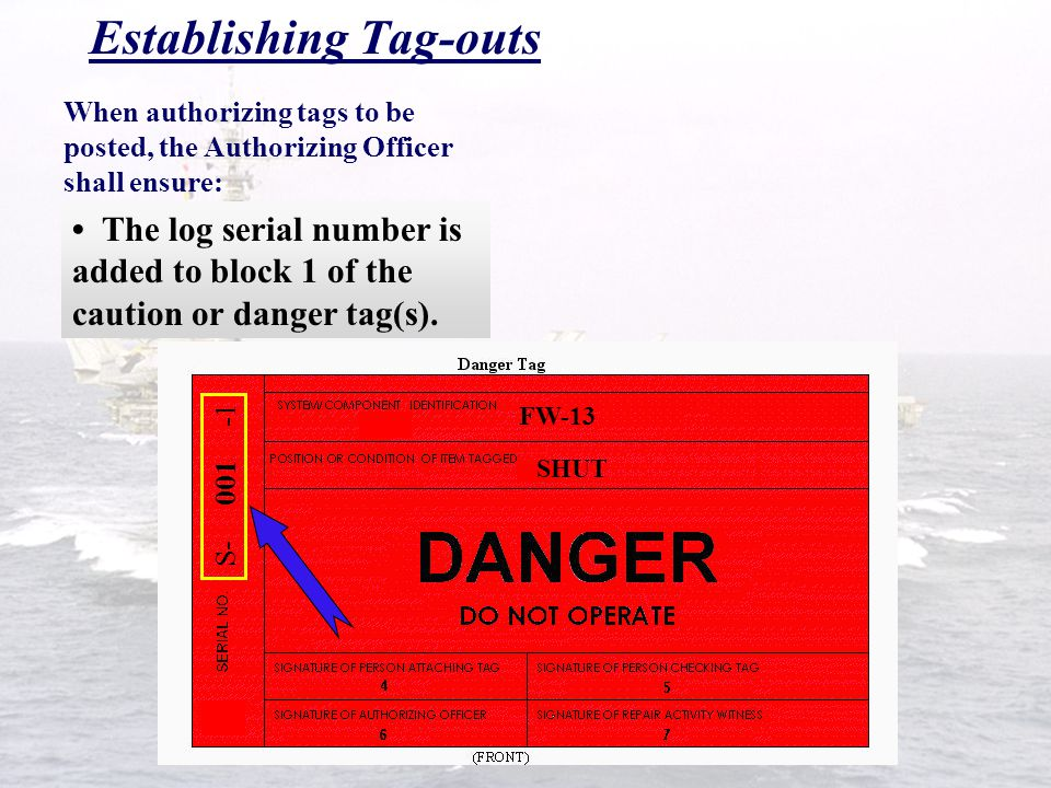 Fresh Water Establishing Tag-outs Additional instructions as required Blocks 2 and 6 of the TORS are filled in. When authorizing tags to be posted, th