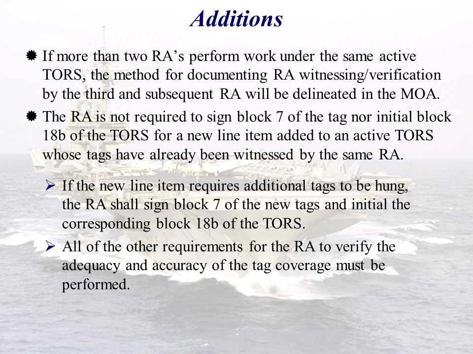 Additions  The process for adding operations/work items to a tag-out parallels the process for original preparation of tags and TORS, except:  When
