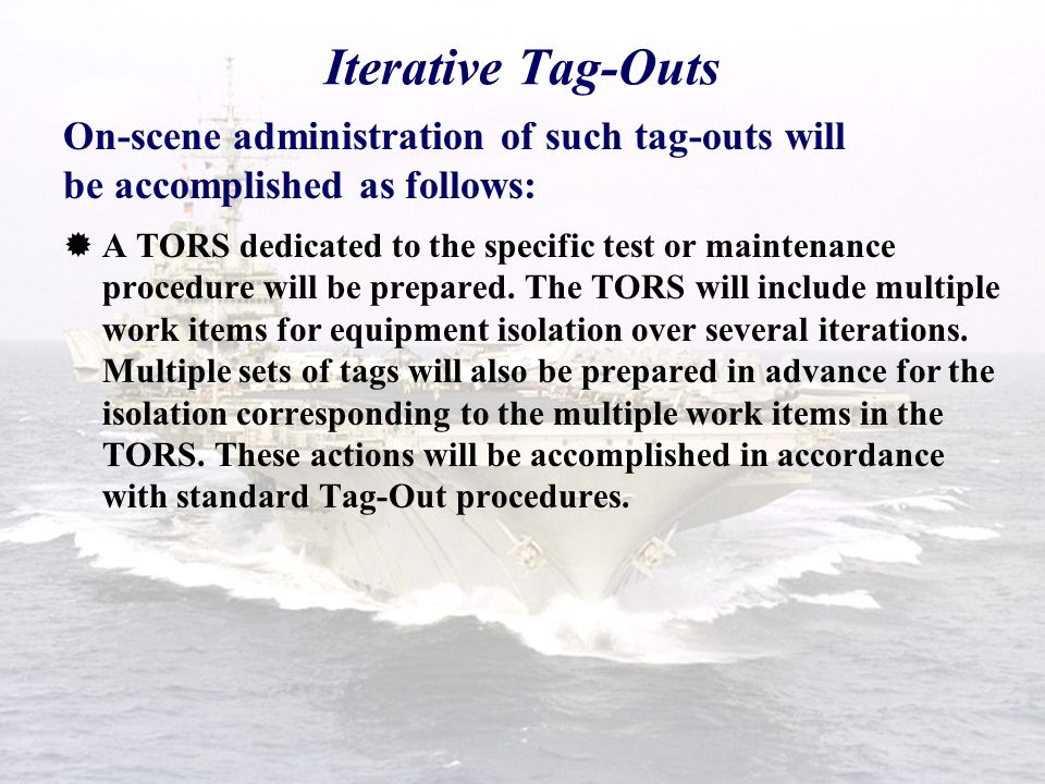Iterative Tag-Outs  The Commanding Officer may designate an individual to act as the on-scene Authorizing Officer for repetitive tag-outs associated