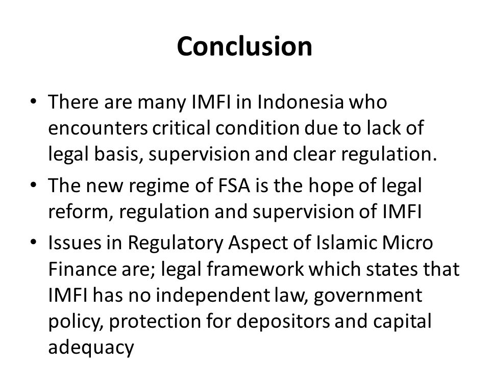 Conclusion There are many IMFI in Indonesia who encounters critical condition due to lack of legal basis, supervision and clear regulation.
