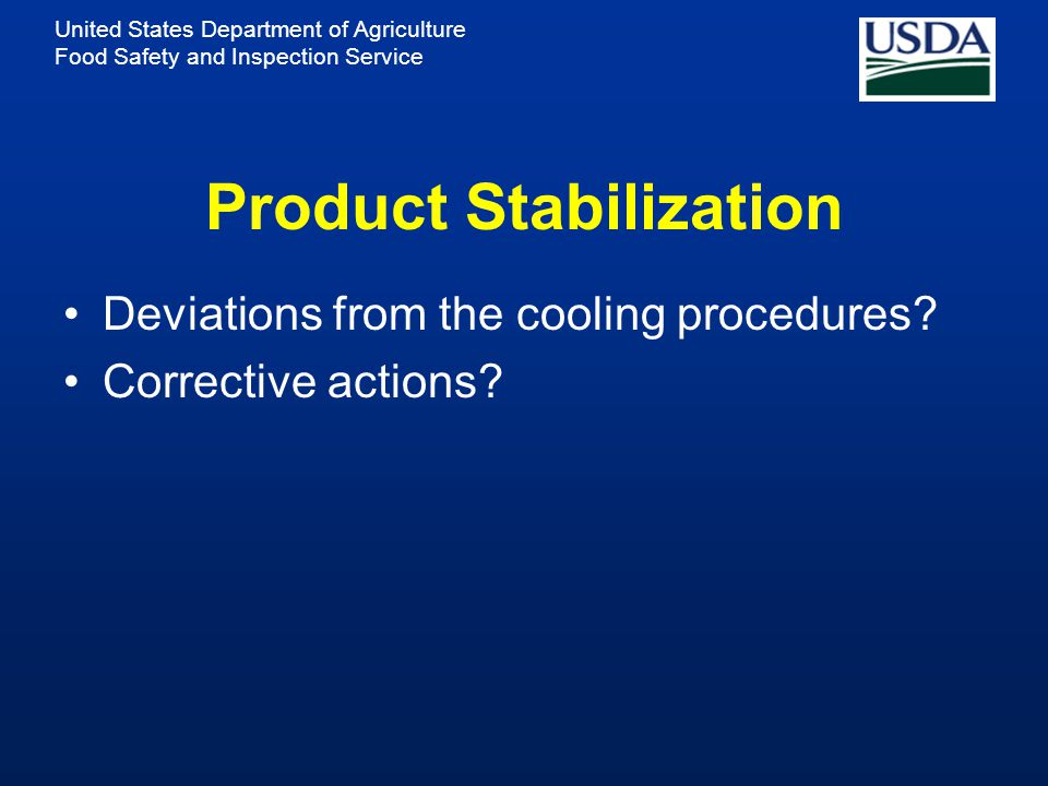 United States Department of Agriculture Food Safety and Inspection Service Product Stabilization Deviations from the cooling procedures.