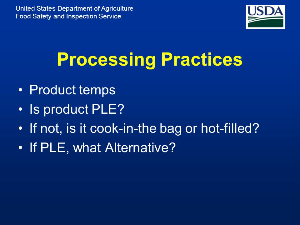 United States Department of Agriculture Food Safety and Inspection Service Processing Practices Product temps Is product PLE.