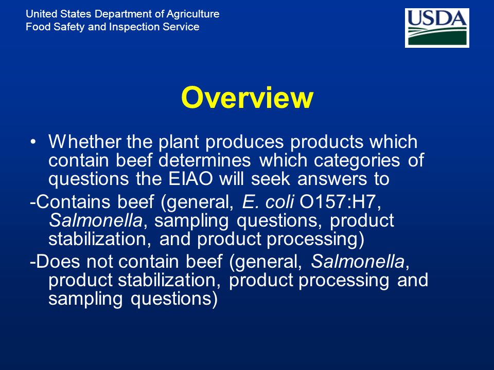 United States Department of Agriculture Food Safety and Inspection Service Overview Whether the plant produces products which contain beef determines which categories of questions the EIAO will seek answers to -Contains beef (general, E.