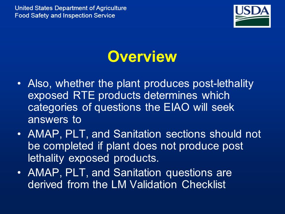United States Department of Agriculture Food Safety and Inspection Service Overview Also, whether the plant produces post-lethality exposed RTE products determines which categories of questions the EIAO will seek answers to AMAP, PLT, and Sanitation sections should not be completed if plant does not produce post lethality exposed products.