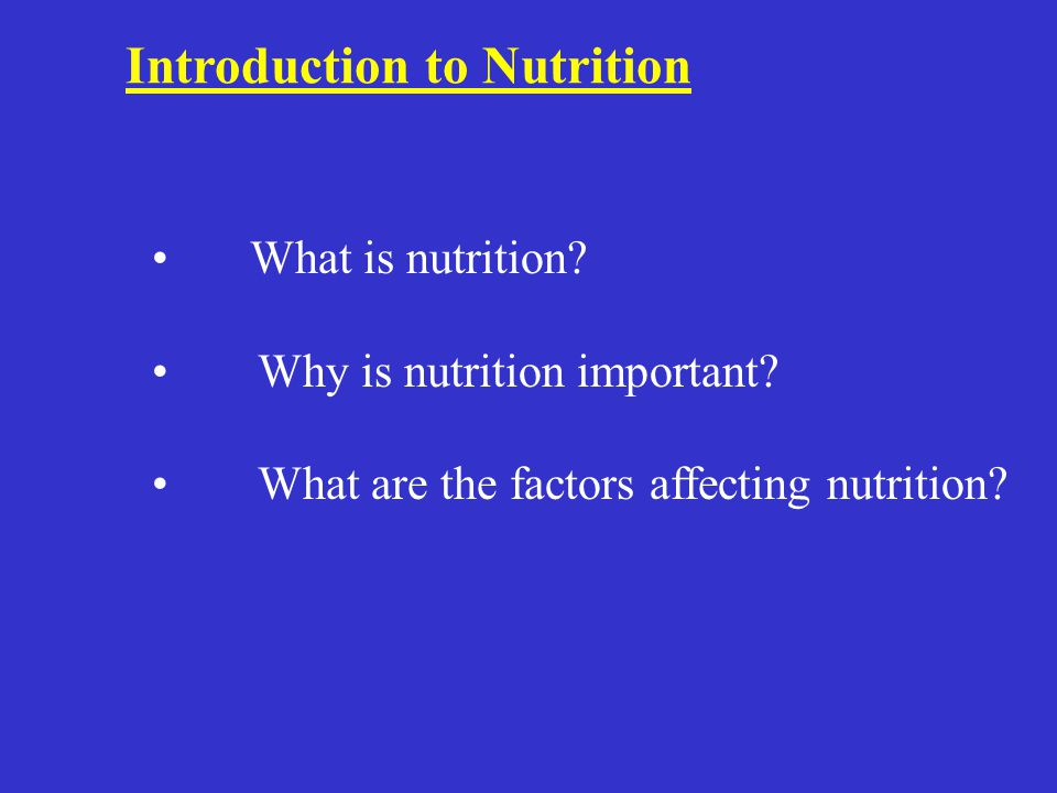 Introduction to Nutrition What is nutrition.Why is nutrition important.