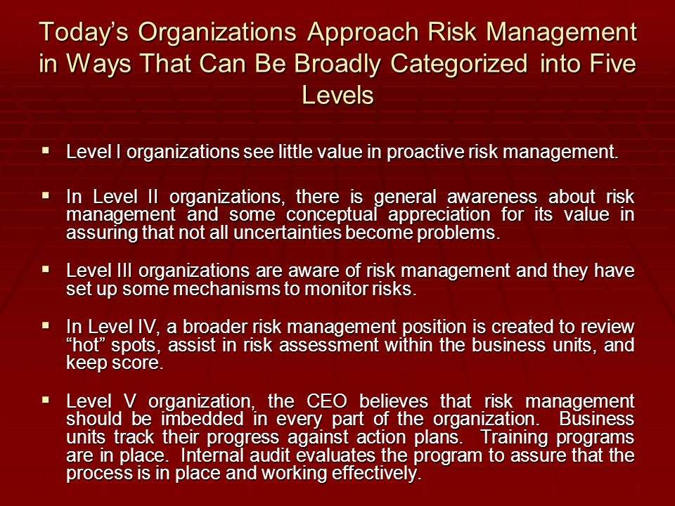 Today's Organizations Approach Risk Management in Ways That Can Be Broadly Categorized into Five Levels  Level I organizations see little value in pr