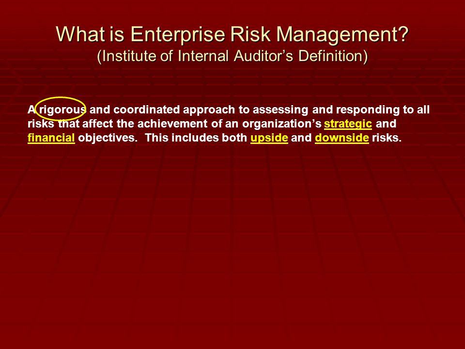 What is Enterprise Risk Management? (Institute of Internal Auditor's Definition) A rigorous and coordinated approach to assessing and responding to al