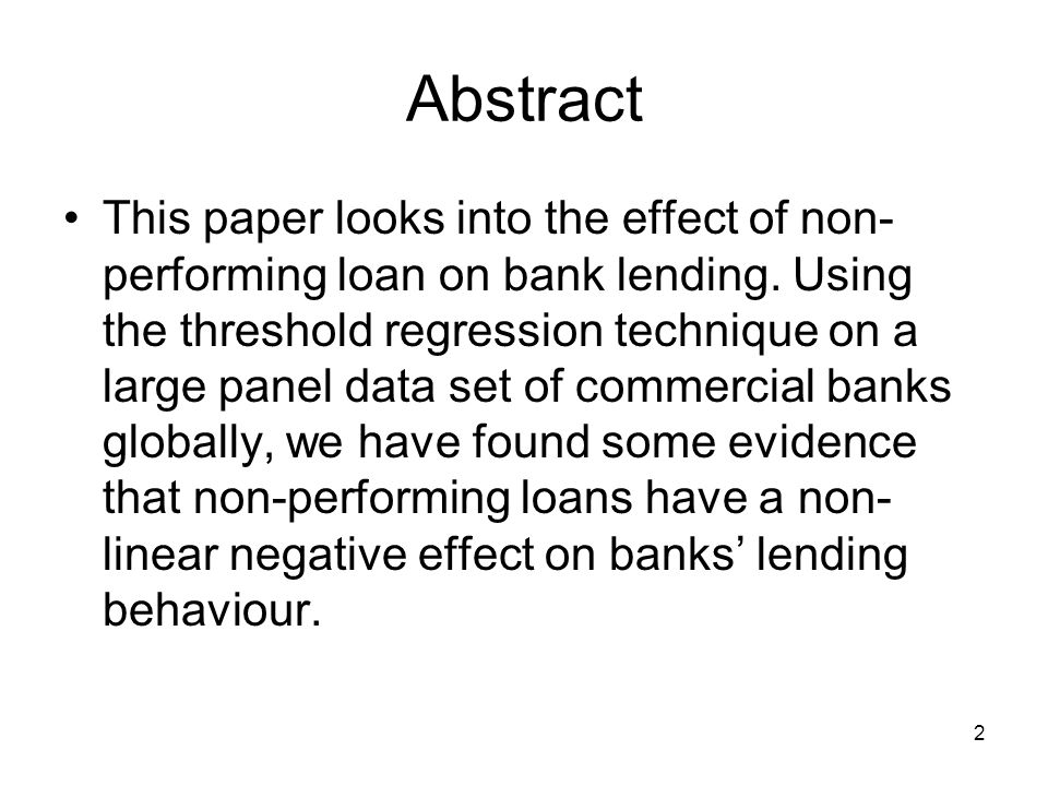 2 Abstract This paper looks into the effect of non- performing loan on bank lending.