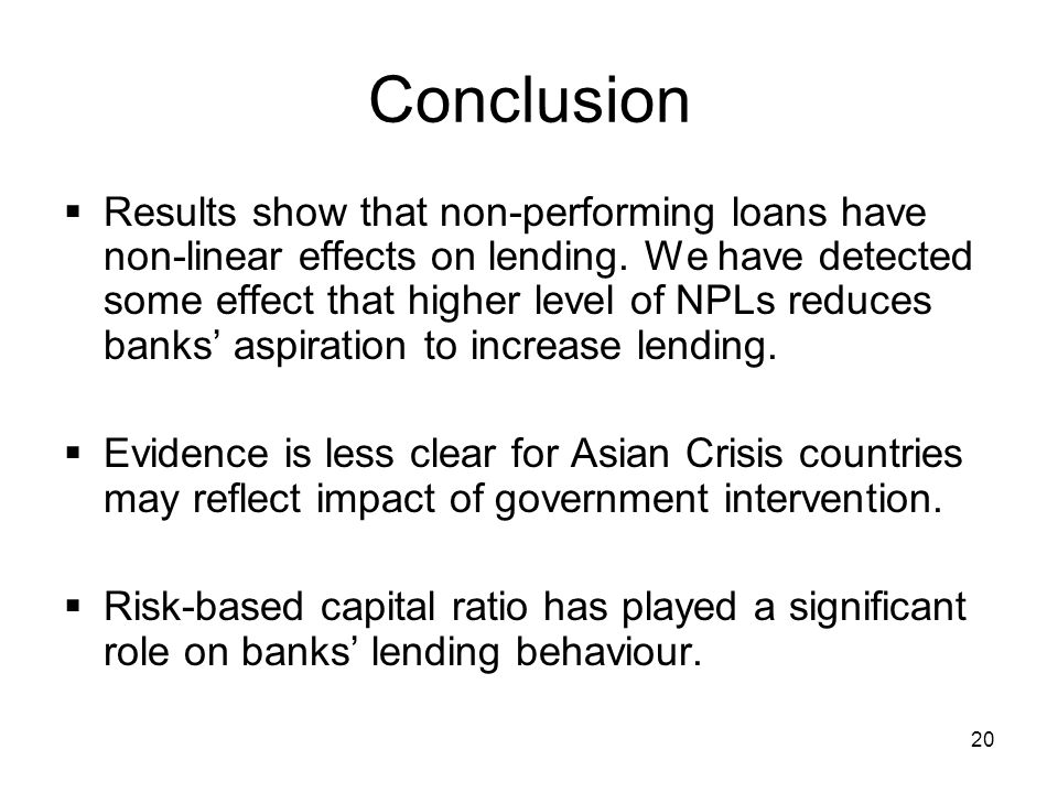 20 Conclusion  Results show that non-performing loans have non-linear effects on lending.