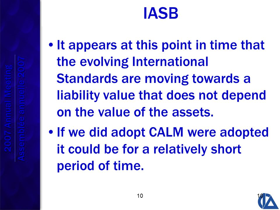 10 IASB It appears at this point in time that the evolving International Standards are moving towards a liability value that does not depend on the value of the assets.