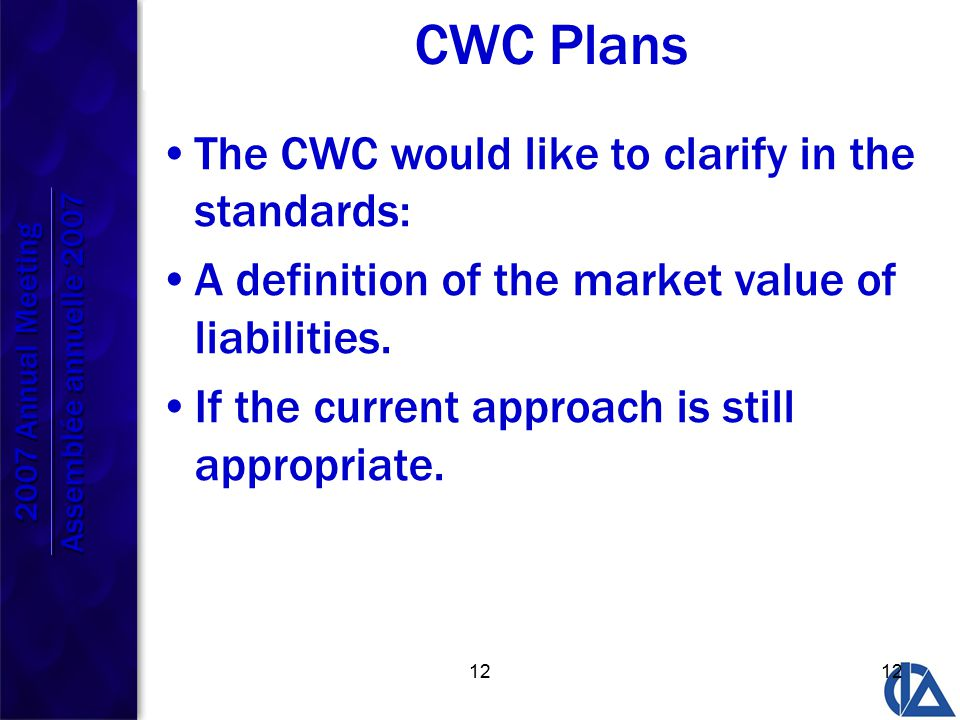 12 CWC Plans The CWC would like to clarify in the standards: A definition of the market value of liabilities.