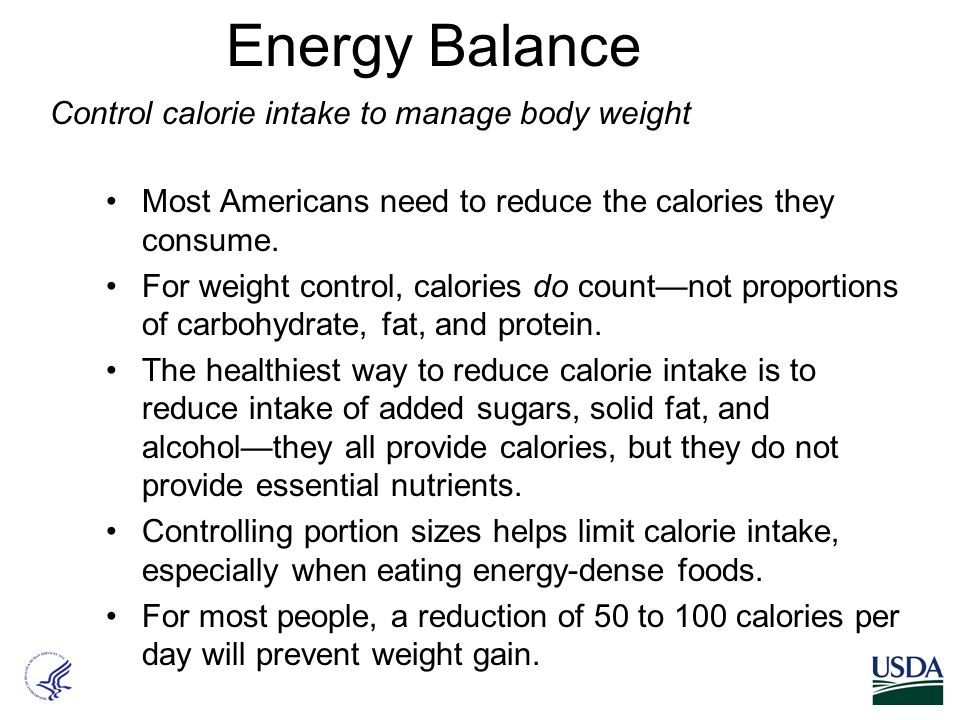 Energy Balance Most Americans need to reduce the calories they consume. For weight control, calories do count—not proportions of carbohydrate, fat, an