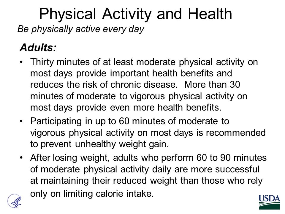 Physical Activity and Health Adults: Thirty minutes of at least moderate physical activity on most days provide important health benefits and reduces the risk of chronic disease.