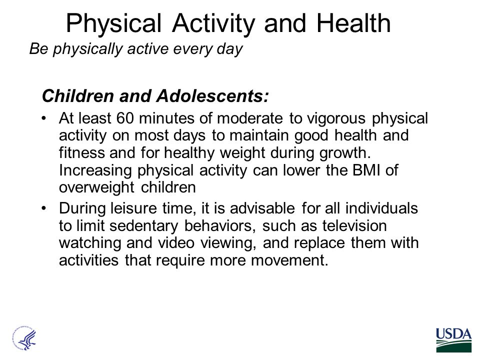 Physical Activity and Health Children and Adolescents: At least 60 minutes of moderate to vigorous physical activity on most days to maintain good hea