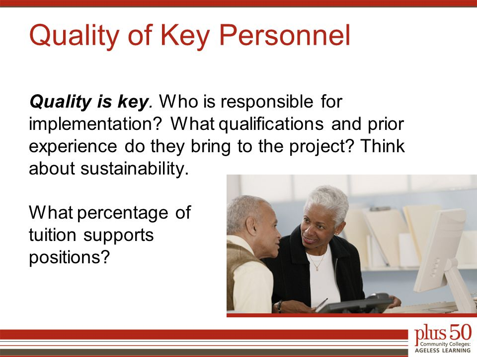 Quality of Key Personnel Quality is key. Who is responsible for implementation.