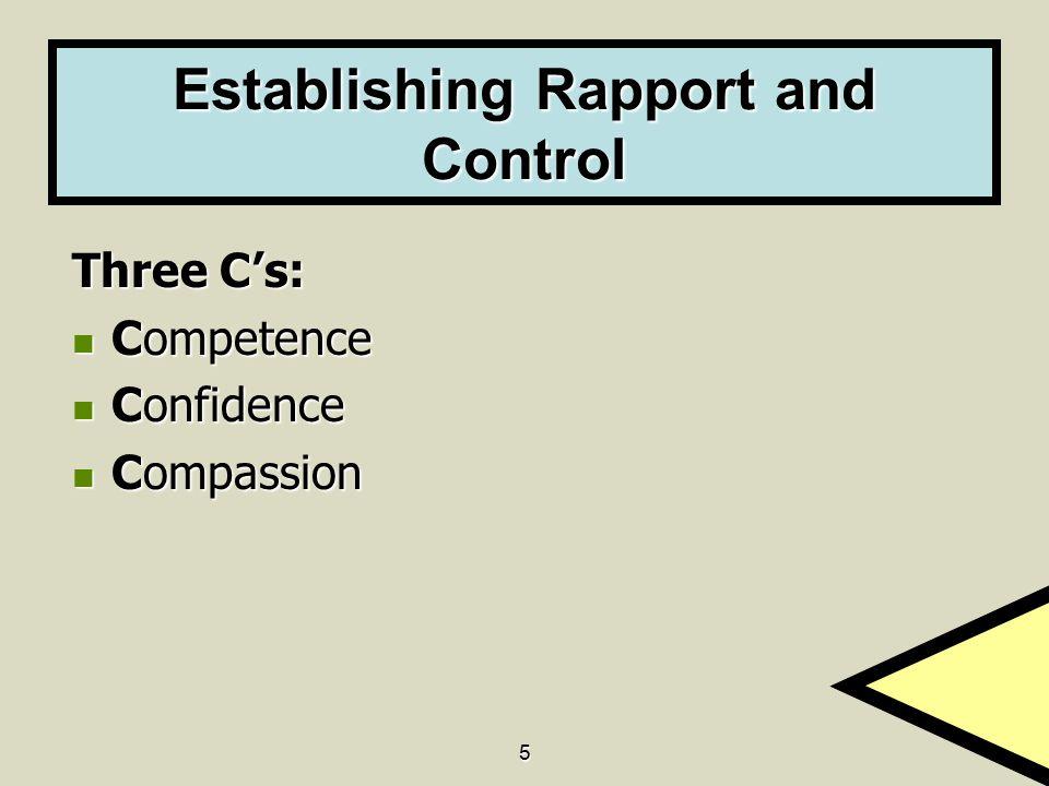 5 Establishing Rapport and Control Three C's: Competence Competence Confidence Confidence Compassion Compassion
