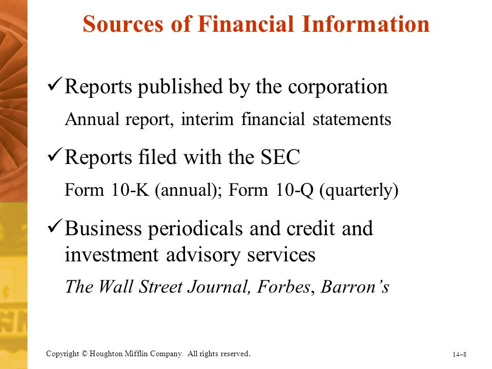 14–8 Copyright © Houghton Mifflin Company. All rights reserved. Sources of Financial Information Reports published by the corporation Annual report, i