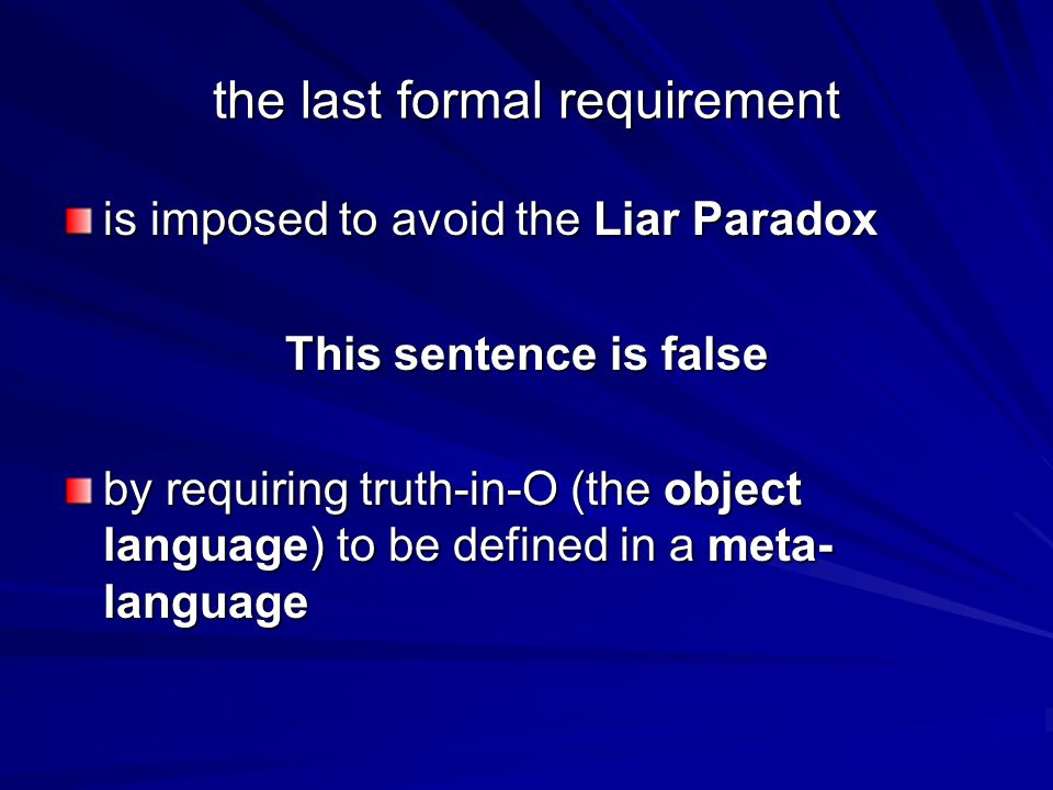 the last formal requirement is imposed to avoid the Liar Paradox This sentence is false by requiring truth-in-O (the object language) to be defined in a meta- language