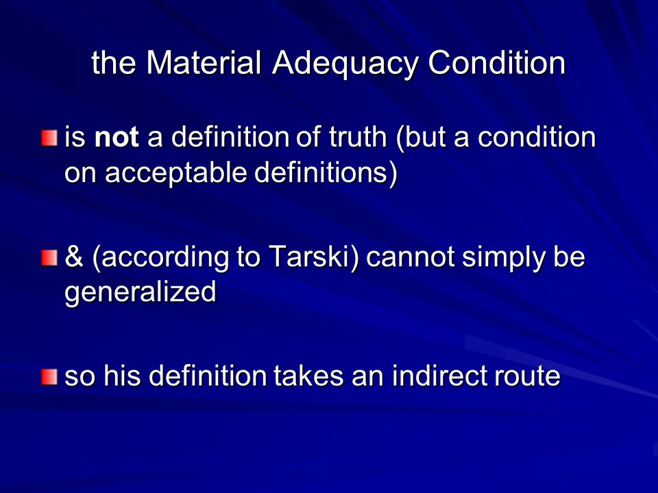 the Material Adequacy Condition is not a definition of truth (but a condition on acceptable definitions) & (according to Tarski) cannot simply be generalized so his definition takes an indirect route