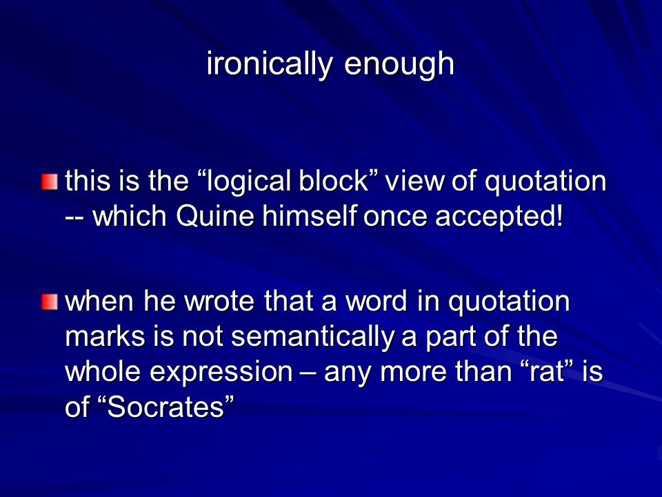 ironically enough this is the logical block view of quotation -- which Quine himself once accepted.