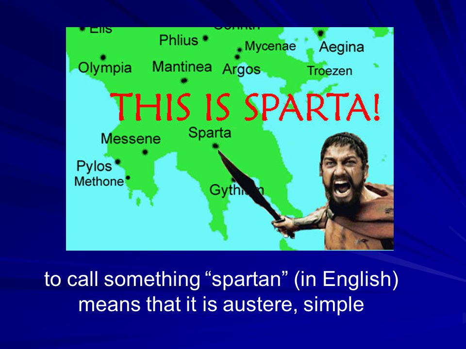 to call something spartan (in English) means that it is austere, simple