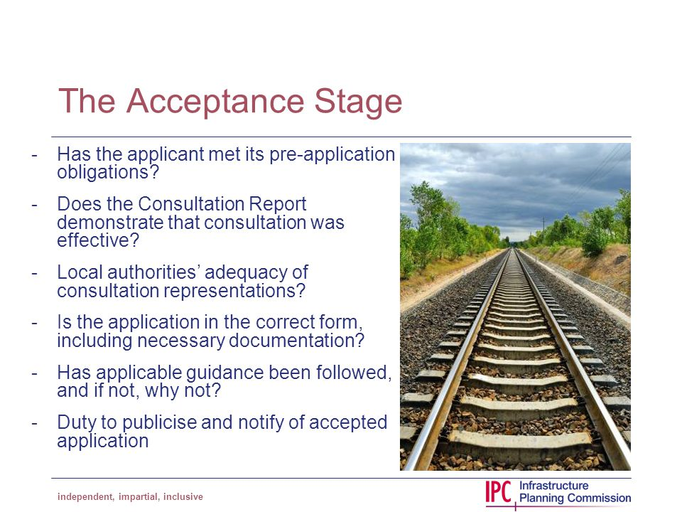 independent, impartial, inclusive The Acceptance Stage -Has the applicant met its pre-application obligations.