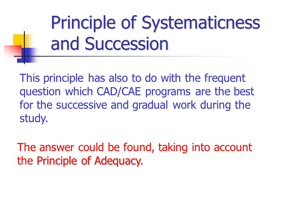 Principle of Systematicness and Succession This principle has also to do with the frequent question which CAD/CAE programs are the best for the succes