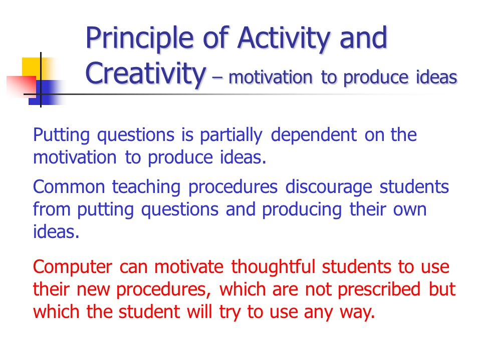 Principle of Activity and Creativity – motivation to produce ideas Putting questions is partially dependent on the motivation to produce ideas. Common