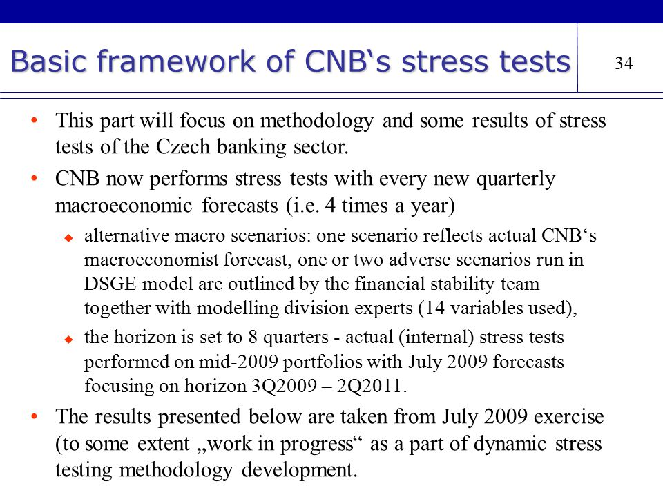 34 Basic framework of CNB's stress tests This part will focus on methodology and some results of stress tests of the Czech banking sector.