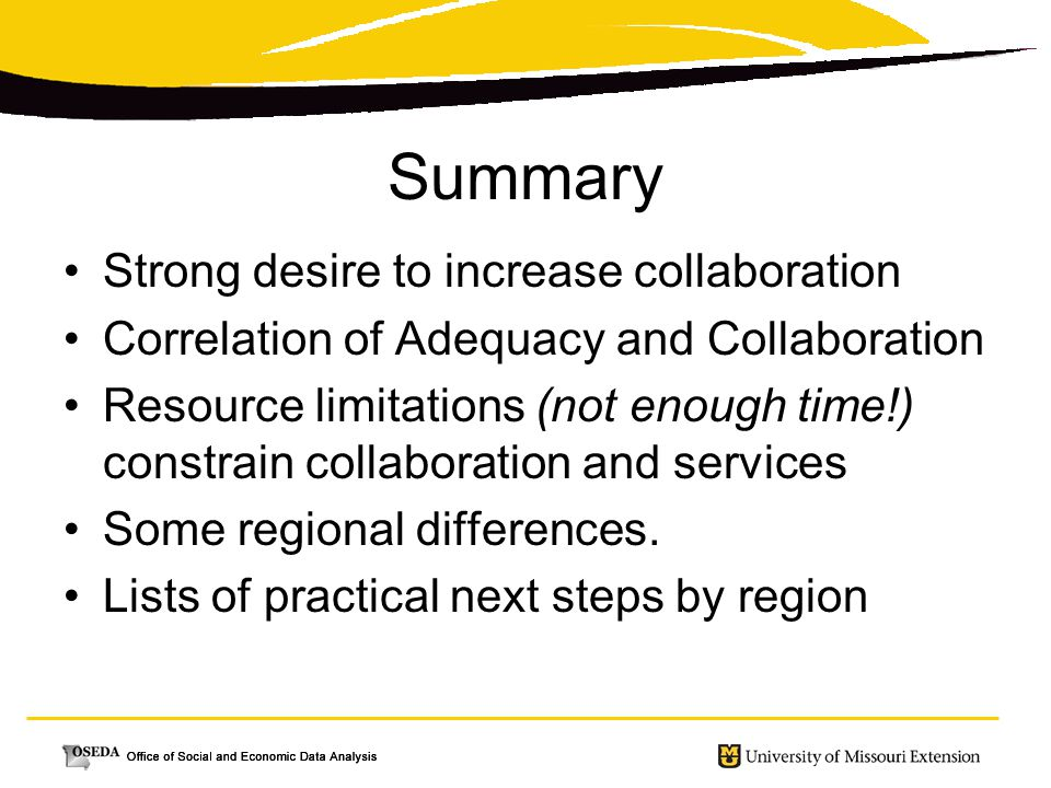 Summary Strong desire to increase collaboration Correlation of Adequacy and Collaboration Resource limitations (not enough time!) constrain collaborat