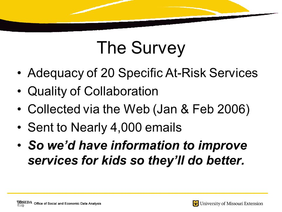 The Survey Adequacy of 20 Specific At-Risk Services Quality of Collaboration Collected via the Web (Jan & Feb 2006) Sent to Nearly 4,000 emails So we'