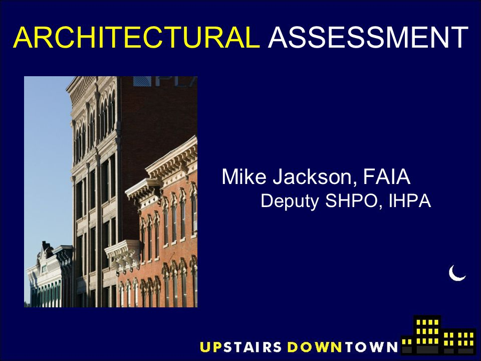 HISTORIC CLASSIFICATION Historic designation status: –Individual building –Contributing building to a district –National Register –Local landmark –Eligibility (50 years +) –Age (pre 1936) Architectural style classification