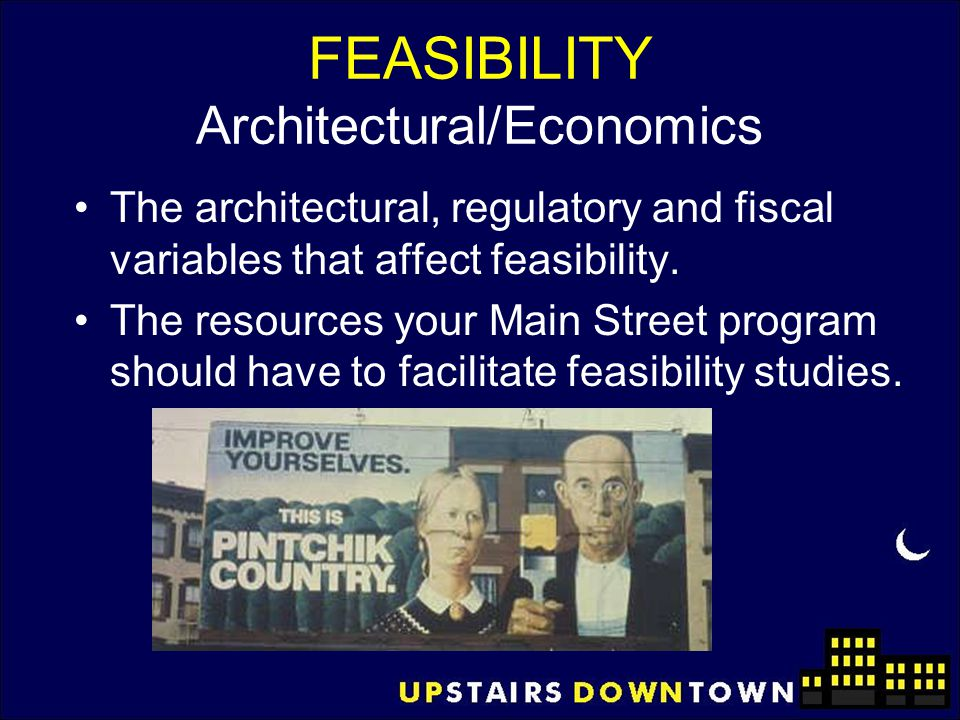FEASIBILITY Architecture = Economics Budget Busters –Accessibility - Elevator –Structural – Floor load capacity –Life Safety Sprinklers Extra exit stairs