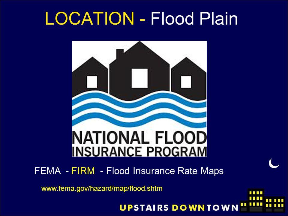 LOCATION - Flood Plain www.fema.gov/hazard/map/flood.shtm FEMA - FIRM - Flood Insurance Rate Maps