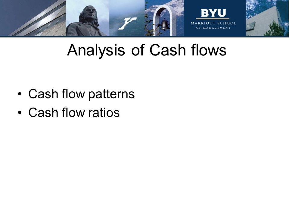 Analysis of Cash flows Cash flow patterns Cash flow ratios