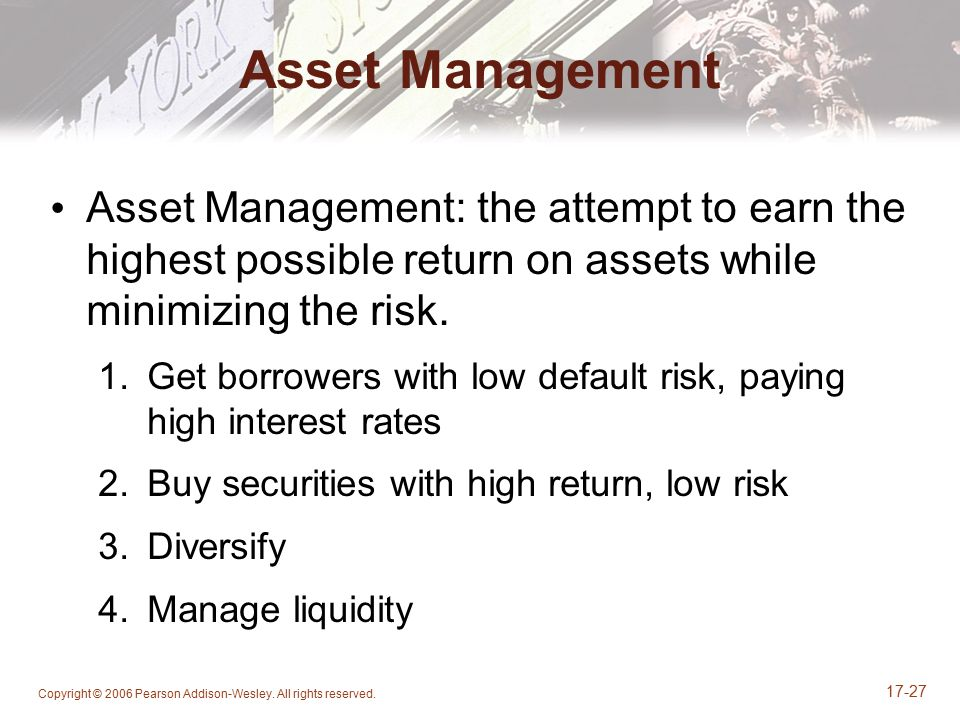 Copyright © 2006 Pearson Addison-Wesley. All rights reserved. 17-27 Asset Management Asset Management: the attempt to earn the highest possible return