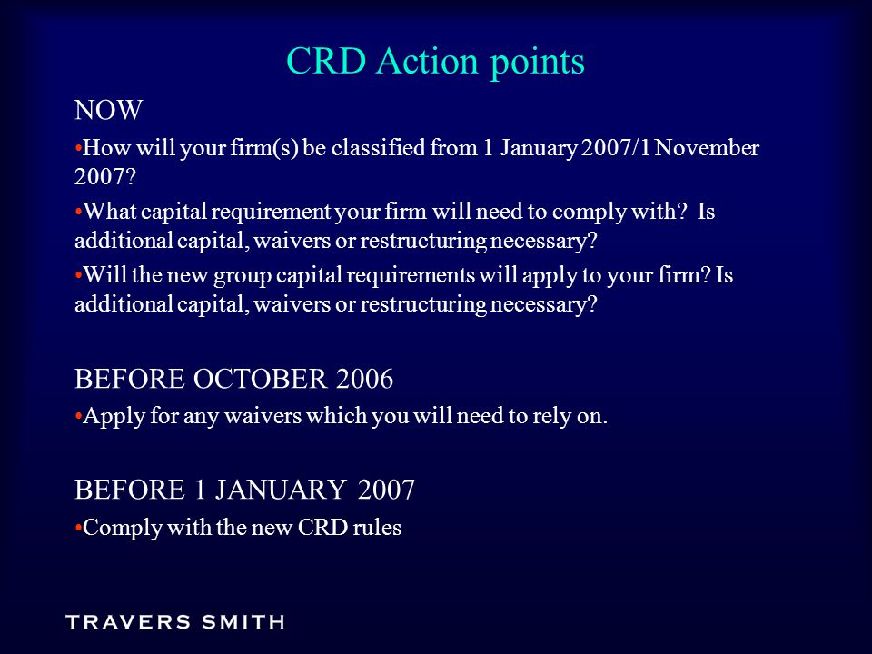 CRD Action points NOW How will your firm(s) be classified from 1 January 2007/1 November 2007.