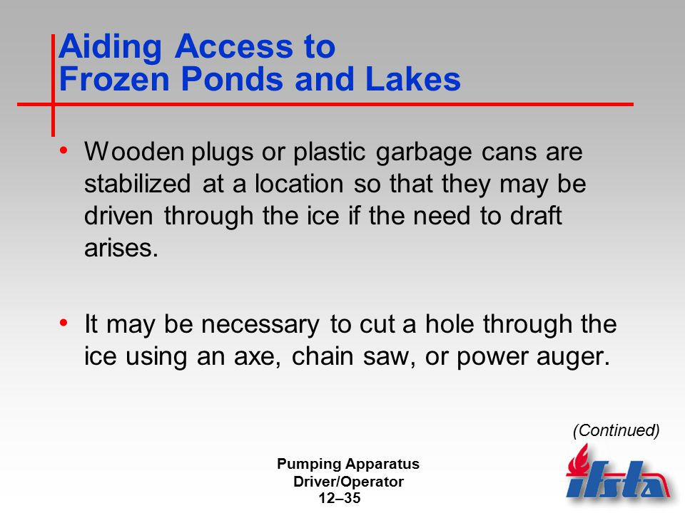 Pumping Apparatus Driver/Operator 12–35 Aiding Access to Frozen Ponds and Lakes Wooden plugs or plastic garbage cans are stabilized at a location so t