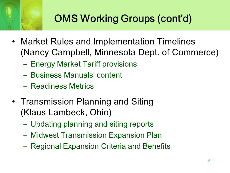 15 OMS Working Groups (cont'd) Market Rules and Implementation Timelines (Nancy Campbell, Minnesota Dept.