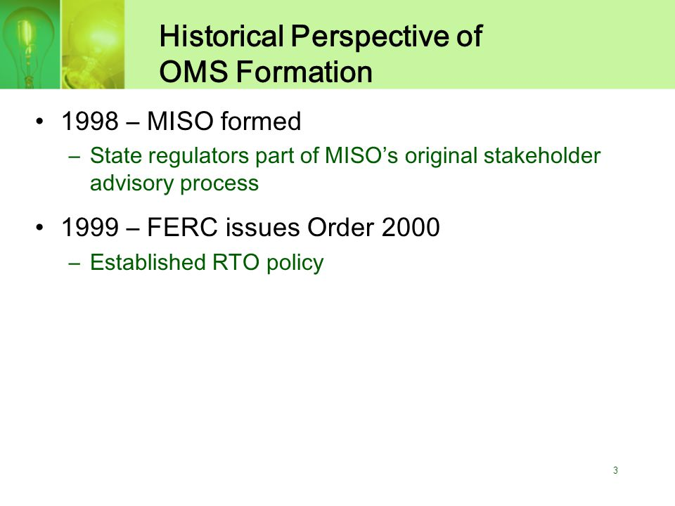 4 Historical Perspective of OMS Formation (Cont'd) 2002-2003 – Different Calls for Multi-State Cooperation –April 2002 – National Governors Association report on electric transmission suggests role for multi-state entities –July 2002 – FERC proposed Standard Market Design rules call for Regional State Advisory Committees State commissions resist mere advisory role –April 2003 – FERC White Paper on Wholesale Power Market Platform refers to Regional State Committees Jurisdictional issues never addressed
