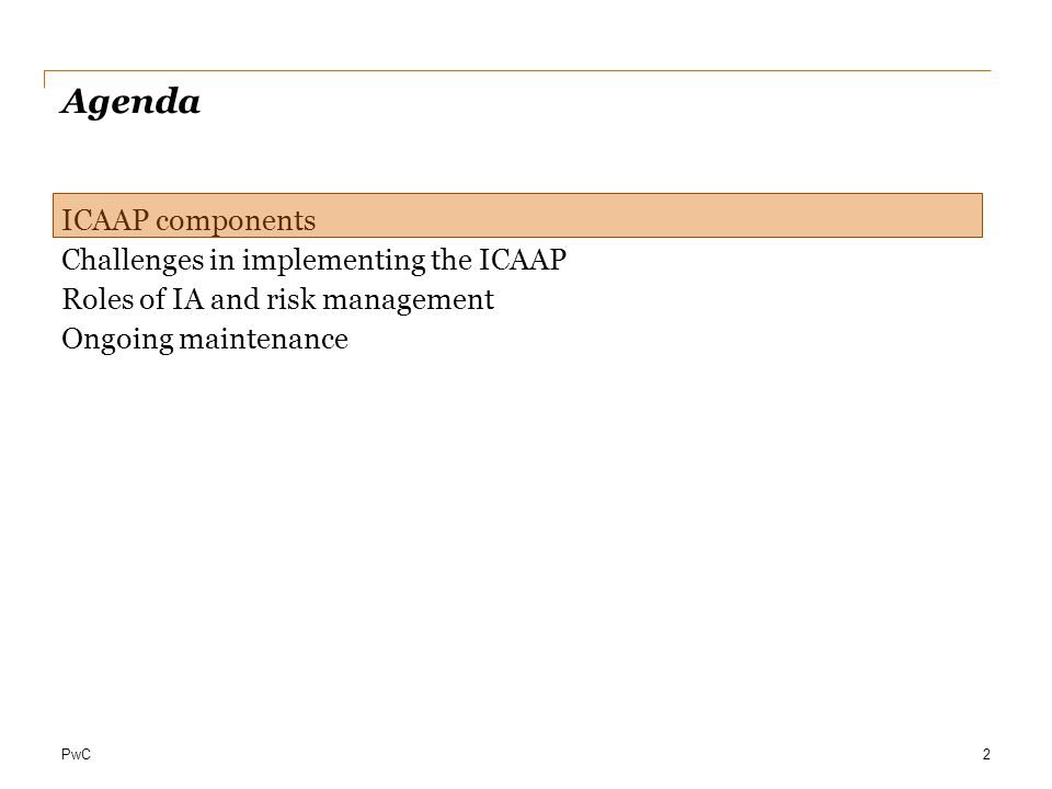 PwC Agenda ICAAP components Challenges in implementing the ICAAP Roles of IA and risk management Ongoing maintenance 2